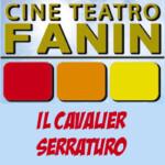 Il cavalier Serraturo (Cineteatro Fanin – San Giovanni in Persiceto, BO)
